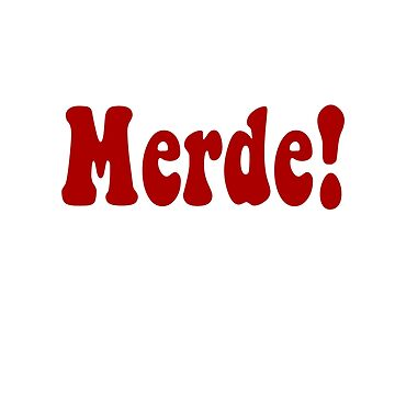 Merde! by TopicalParadise