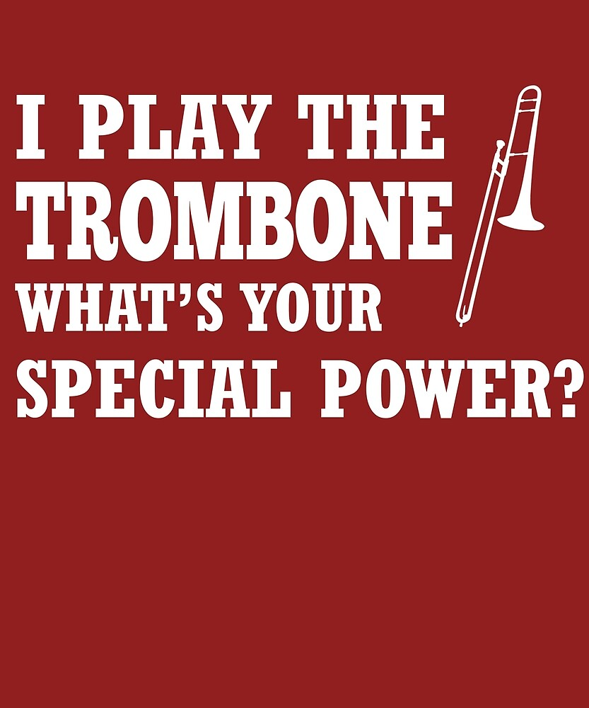 I Play Trombone What's Your Special Power? by AlwaysAwesome