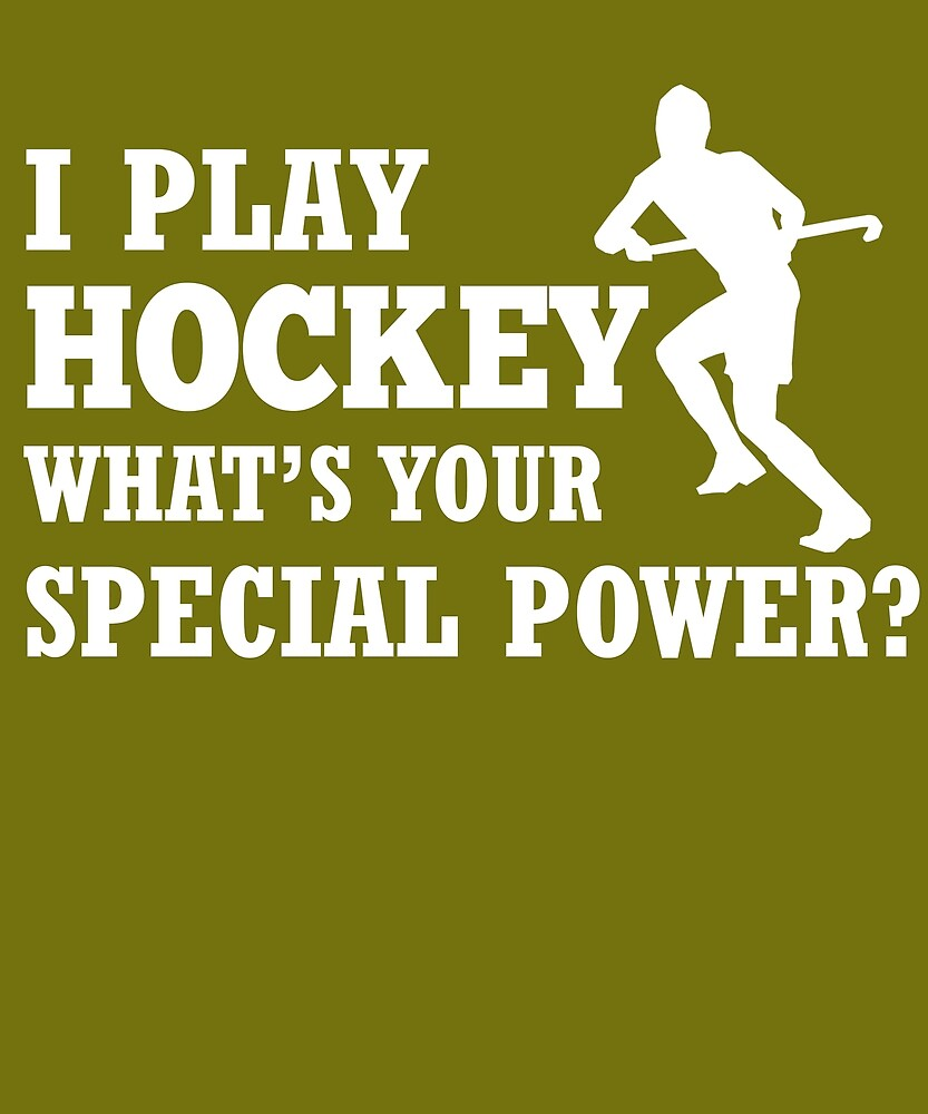 I Play Hockey What's Your Special Power?  by AlwaysAwesome