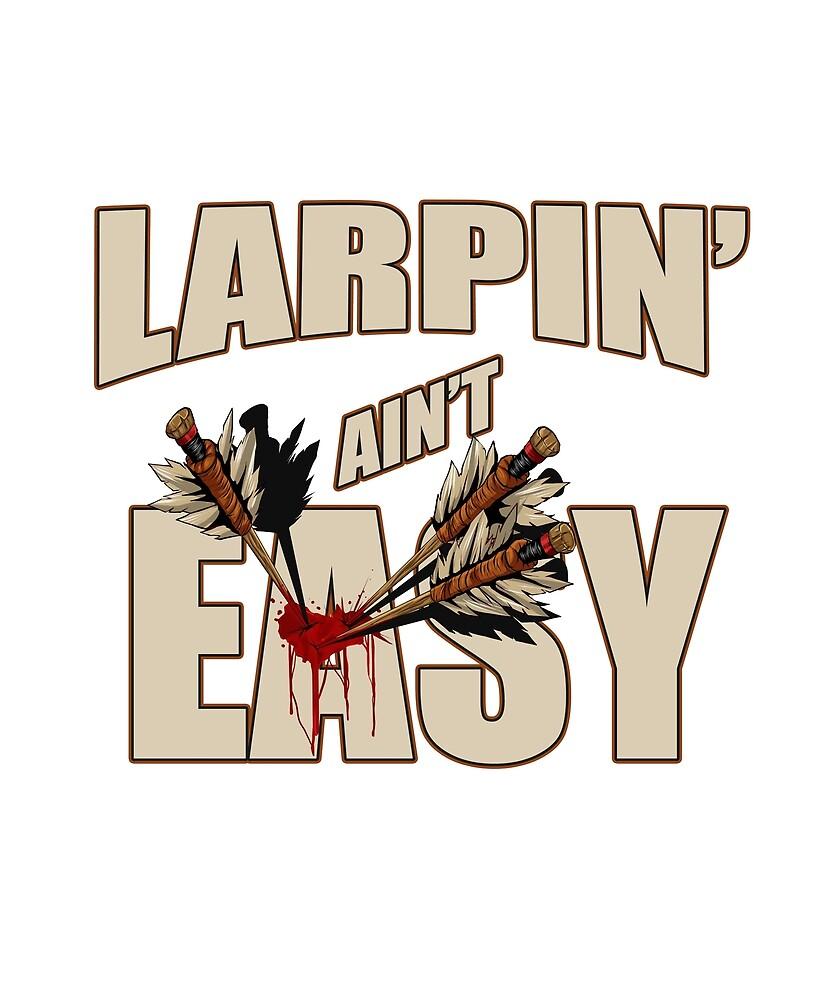 Larpin' Ain't Easy by nerdalertshirts