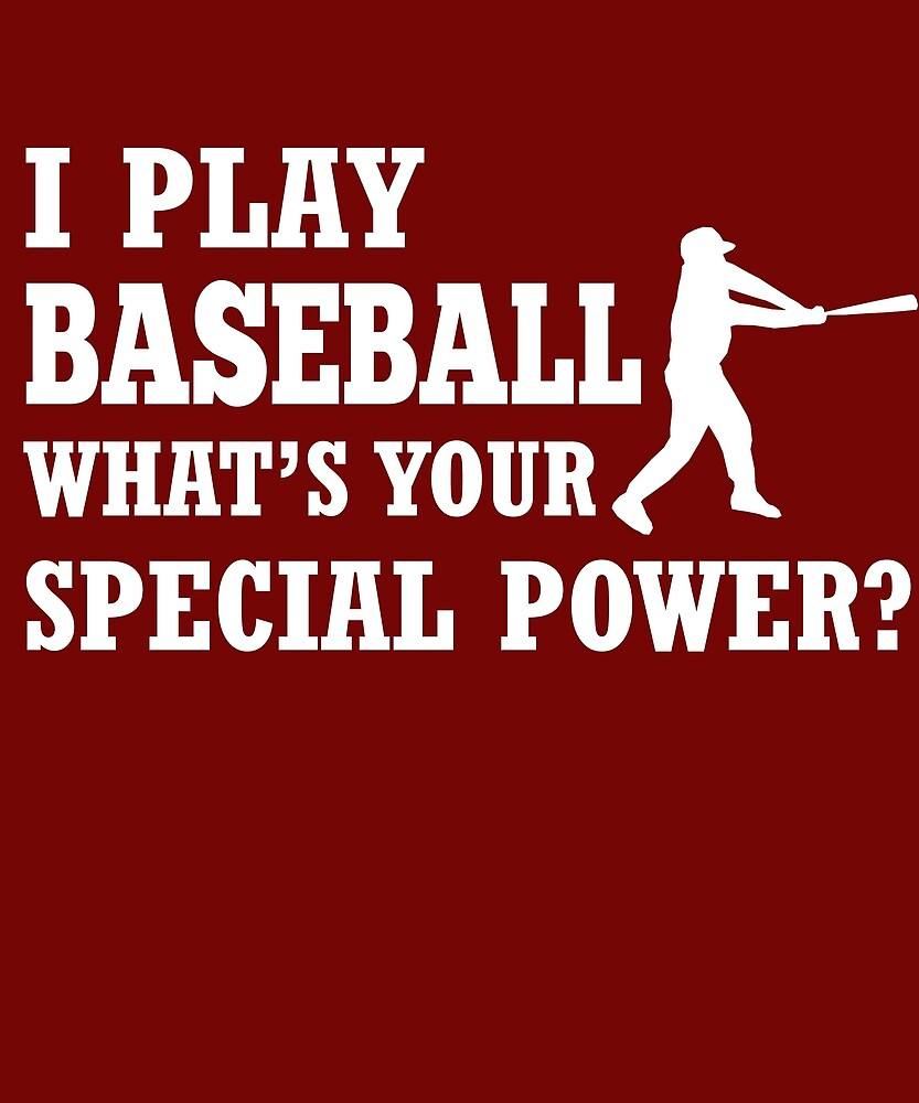 I Play Baseball What's Your Special Power? by AlwaysAwesome