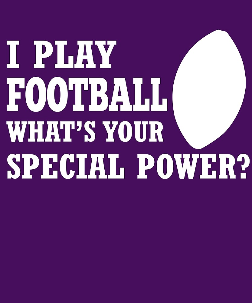 I Play Football What's Your Special Power?  by AlwaysAwesome