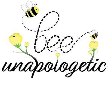 Bee Unapologetic by elizaboss