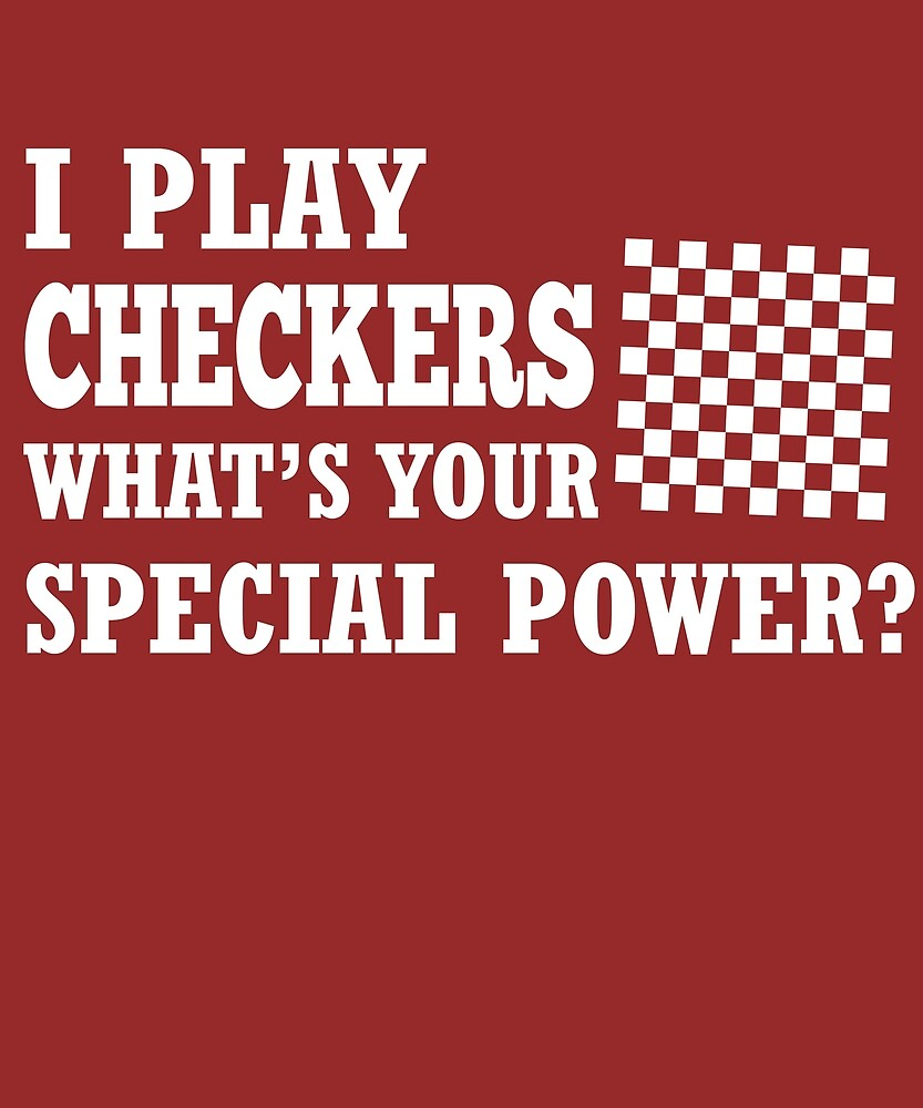 I Play Checkers What's Your Special Power? by AlwaysAwesome