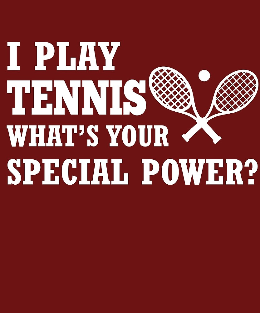 I Play Tennis What's Your Special Power?  by AlwaysAwesome