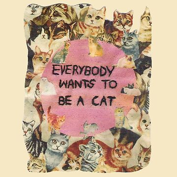 everybody wants to be a cat by brijanaxsophia