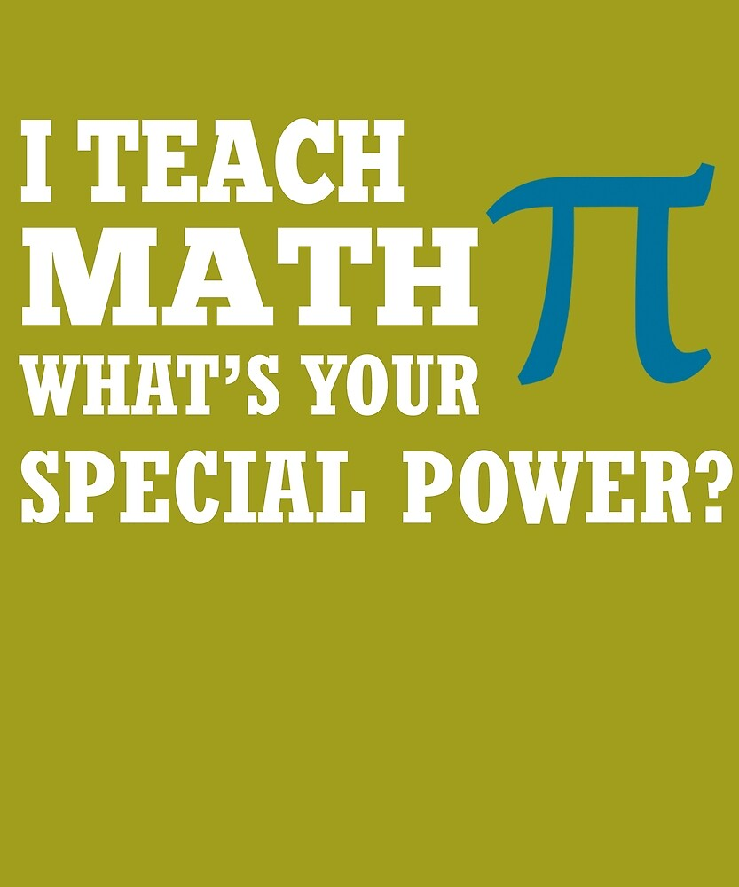 I Teach Math What's Your Special Power? by AlwaysAwesome