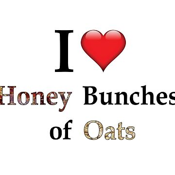 I Love Honey Bunches of Oats by BLectro
