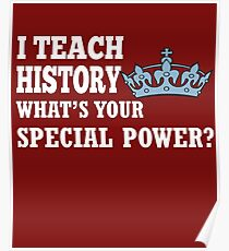 I Teach History What's Your Special Power? Poster
