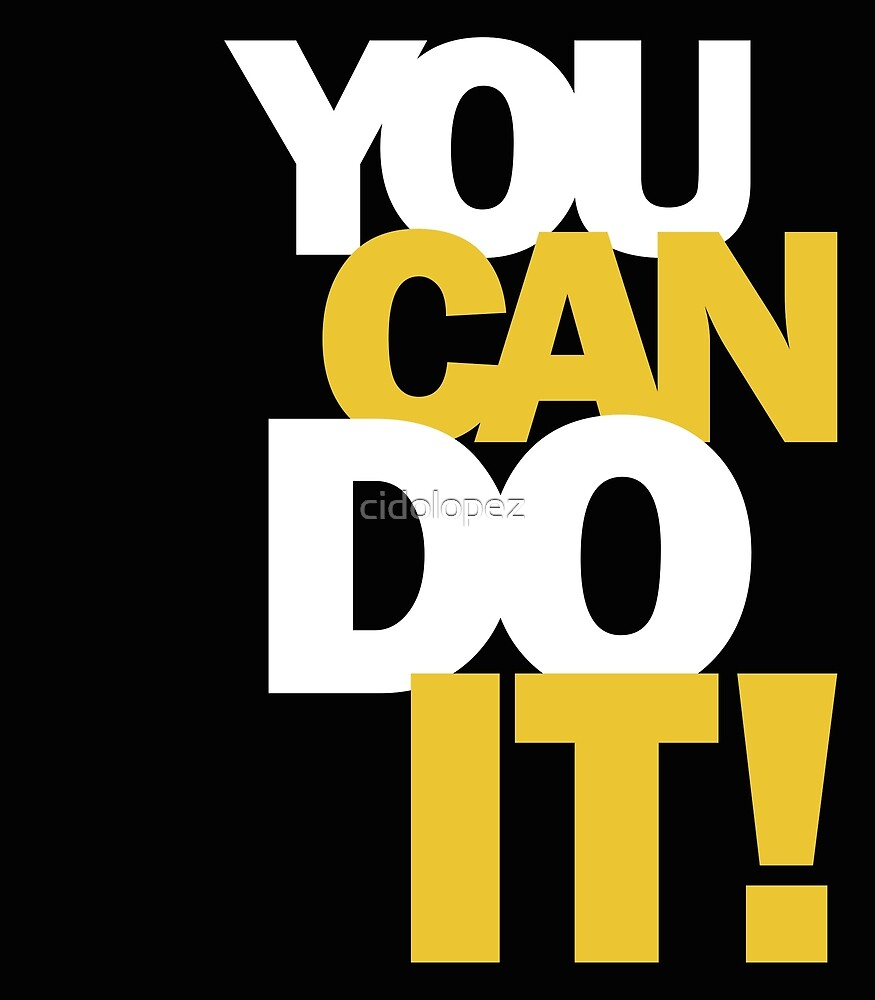 You Can Do It! by cidolopez