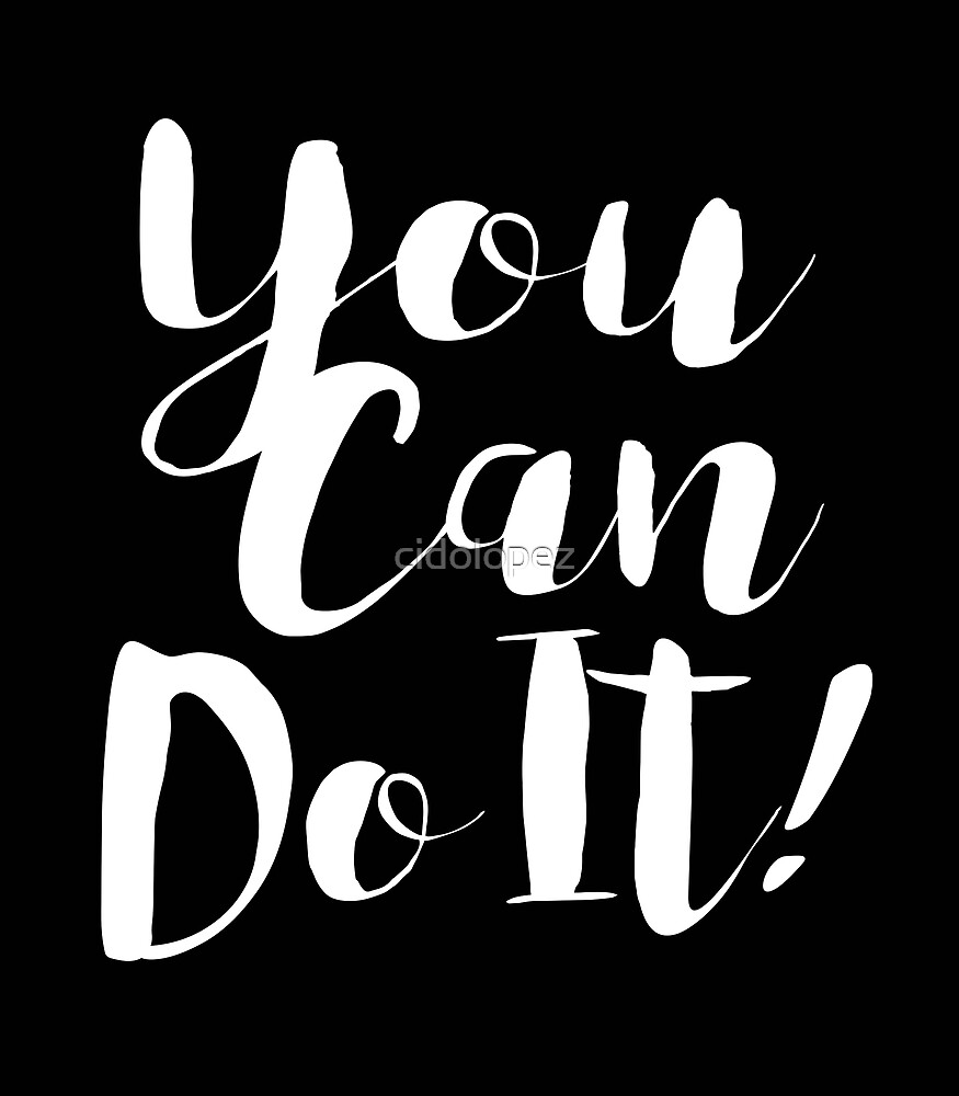 You Can Do It by cidolopez