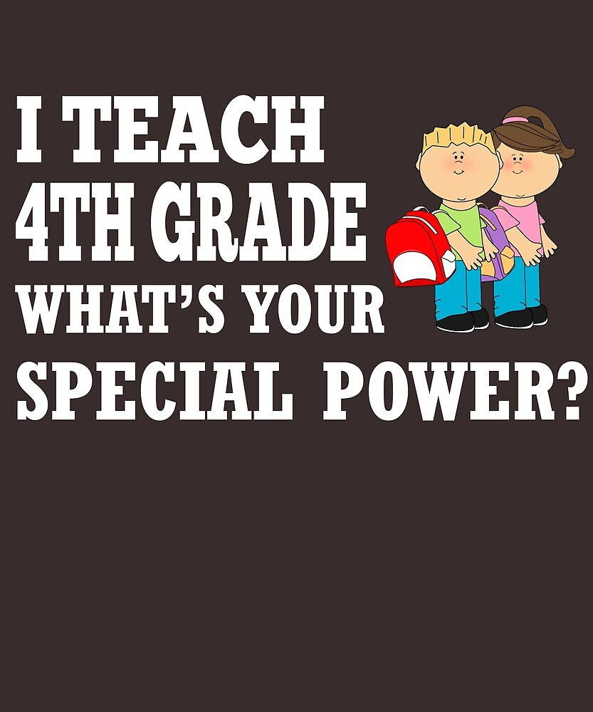 I Teach 4th Grade What's Your Special Power?  by AlwaysAwesome