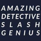 Amazing Detective Slash Genius by przezajac