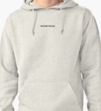 YOU'RE TOO CLOSE Pullover Hoodie