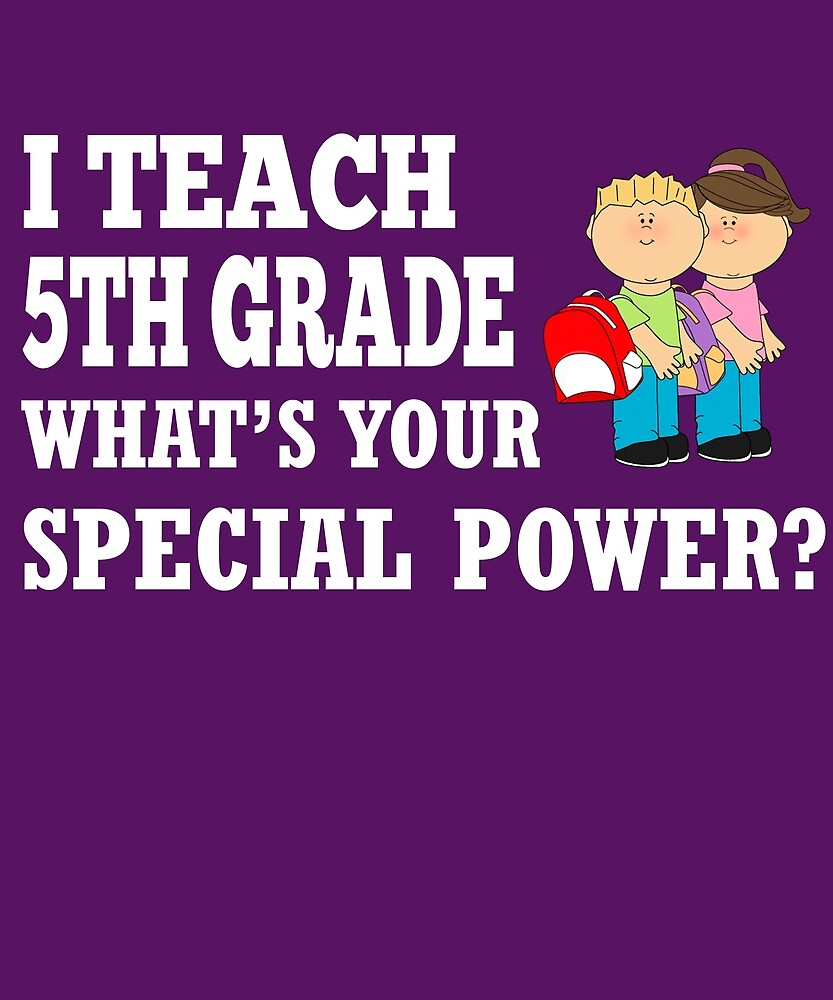 I Teach 5th Grade What's Your Special Power?  by AlwaysAwesome