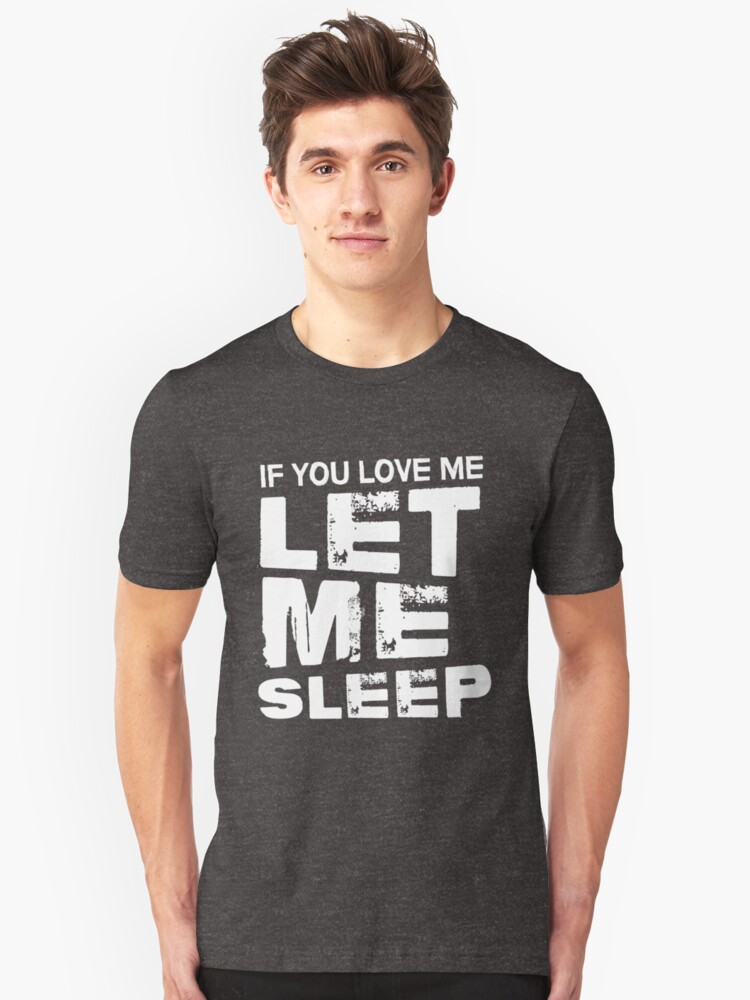 If you love me Let me sleep Unisex T-Shirt Front