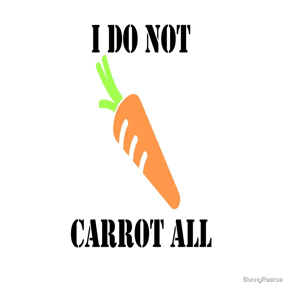 I do not Carrot All  by BunnyRescue