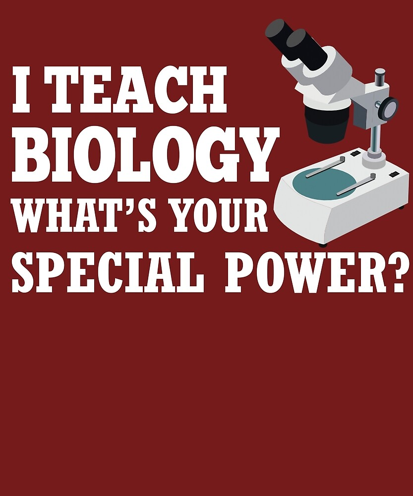 I Teach Biology What's Your Special Power? by AlwaysAwesome