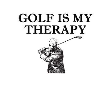 Golf Is My Therapy - Close Up Swing by BavApparel