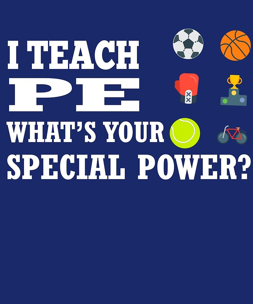 I Teach PE What's Your Special Power?  by AlwaysAwesome