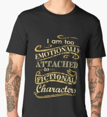 I am too emotionally attached to fictional characters Men's Premium T-Shirt