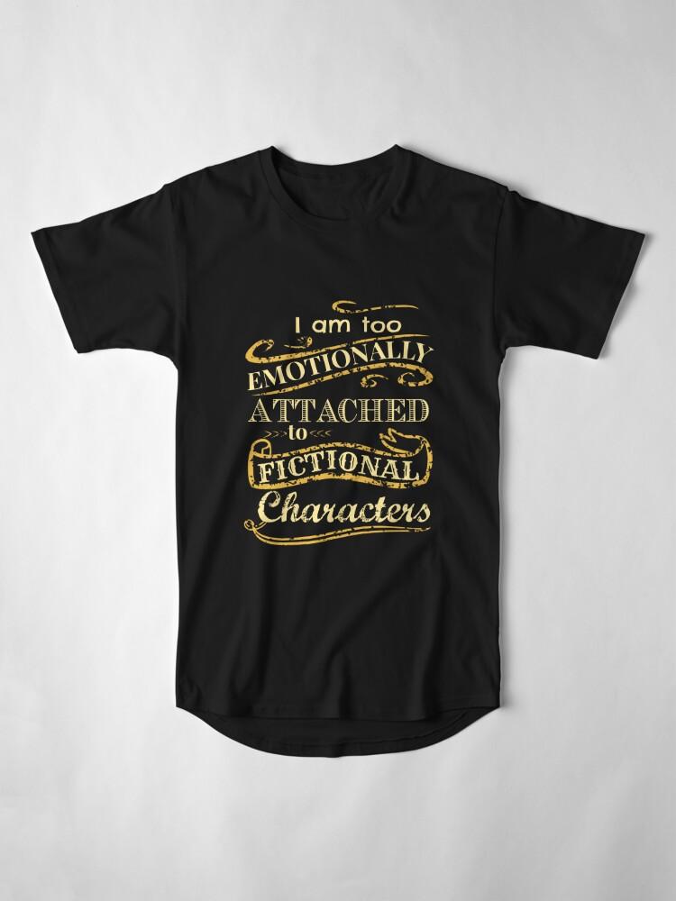 Vista alternativa de Camiseta larga Estoy demasiado apegado emocionalmente a los personajes de ficción