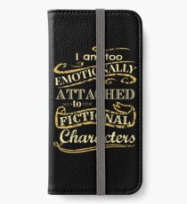 I am too emotionally attached to fictional characters iPhone Wallet/Case/Skin