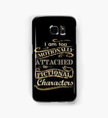 I am too emotionally attached to fictional characters Samsung Galaxy Case/Skin
