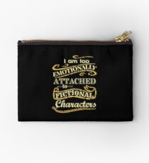 I am too emotionally attached to fictional characters Studio Pouch