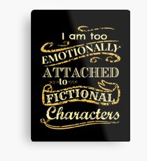 Lienzo metálico Estoy demasiado apegado emocionalmente a los personajes de ficción