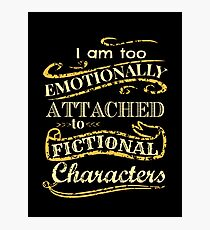 I am too emotionally attached to fictional characters Photographic Print