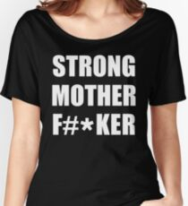 Strong Mother Fucker Gym Fitness Motivation The Mountain Women's Relaxed Fit T-Shirt