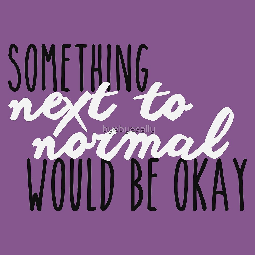 Something Next To Normal by byebyesally