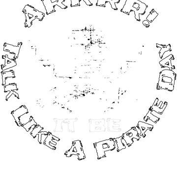 ARRRR! It Be Talk Like A Pirate Day by nerdalertshirts