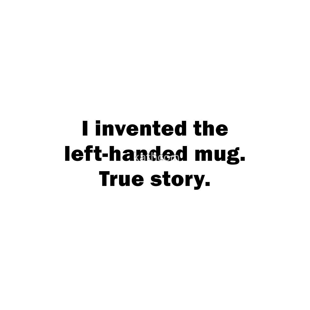 I Invented the Left-Handed Mug mug by kathcom