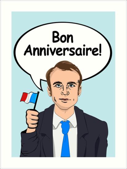 Bon Anniversaire Von Emmanuel Macron Kunstdrucke Von Popdesigner