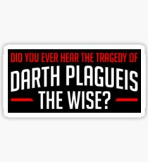 Did you ever hear the tragedy of Darth Plagueis The Wise?  Sticker