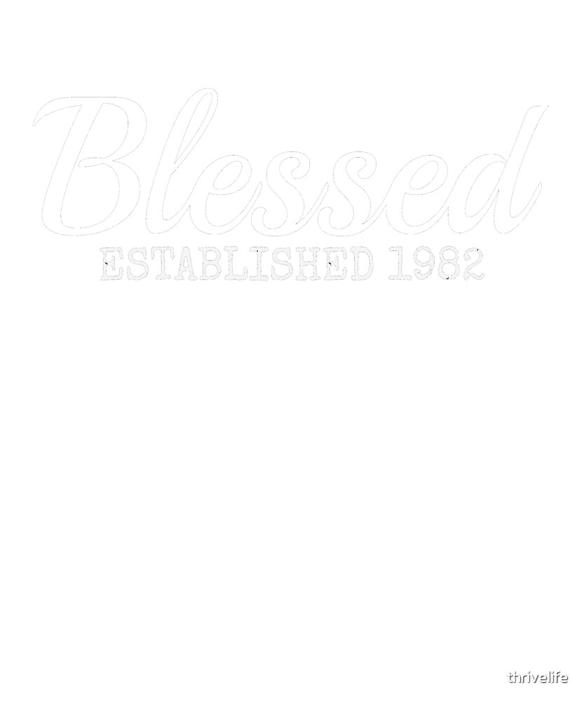 Blessed Christian 1982 Birthday Inspiration Faith Gift Shirt by thrivelife