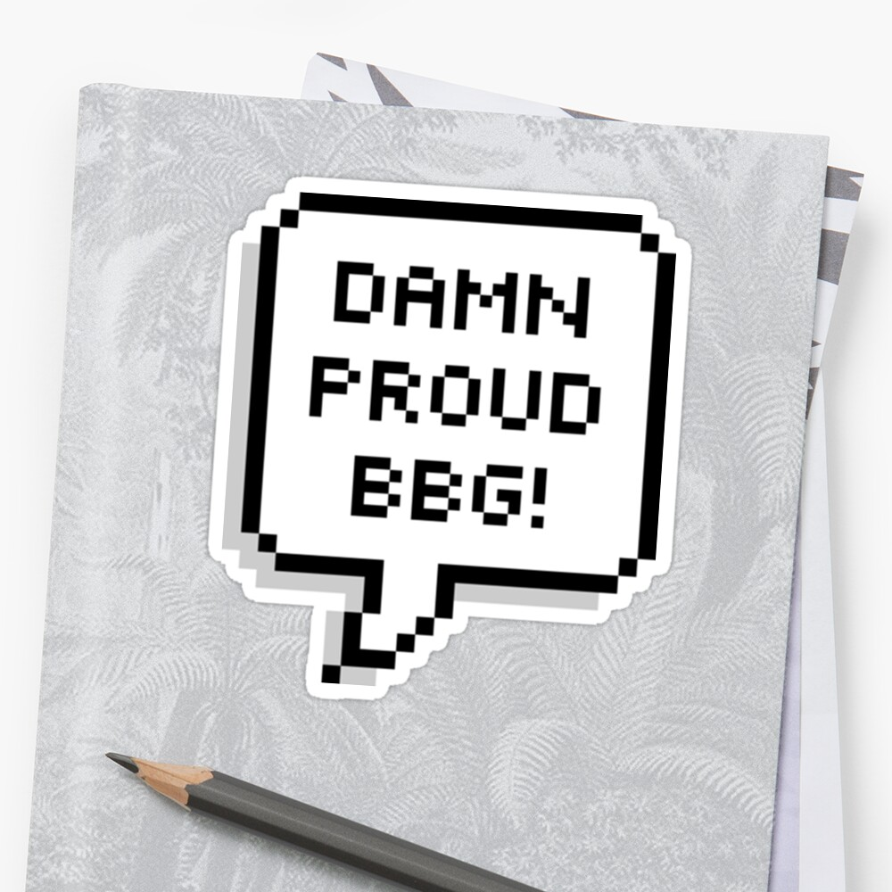 DAMN PROUD BBG by MadEDesigns