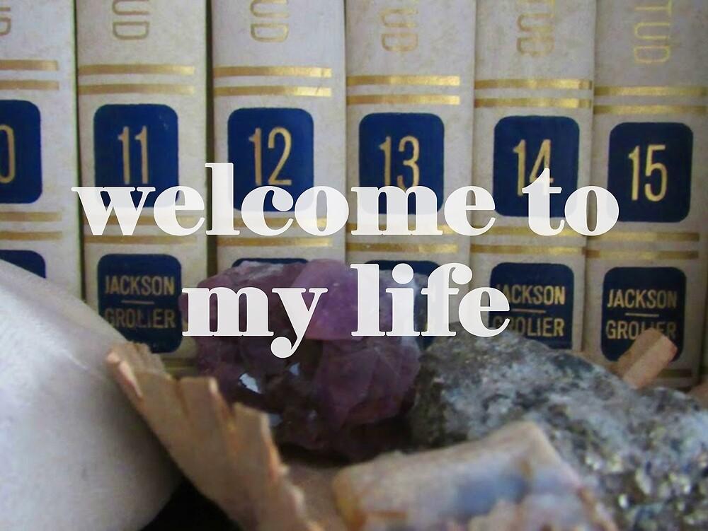 Welcome to my life by nataliagarzaa