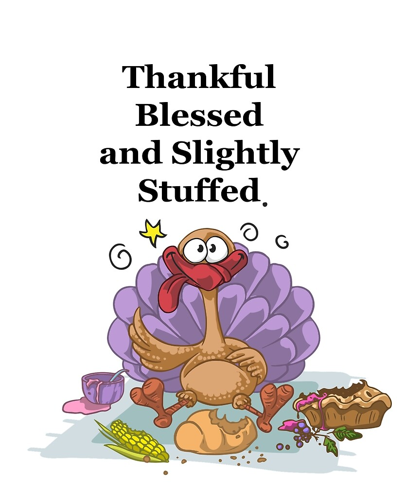 Thanksgiving Cute Turkey Thankful, Blessed and Slightly Stuffed. by carolsgiftshop