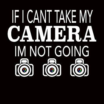 IF I CANT TAKE MY CAMERA by lisa-jayne