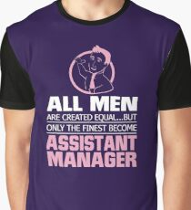 ALL MEN ARE CREATED EQUAL BUT ONLY THE FINEST BECOME ASSISTANT MANAGER Graphic T-Shirt