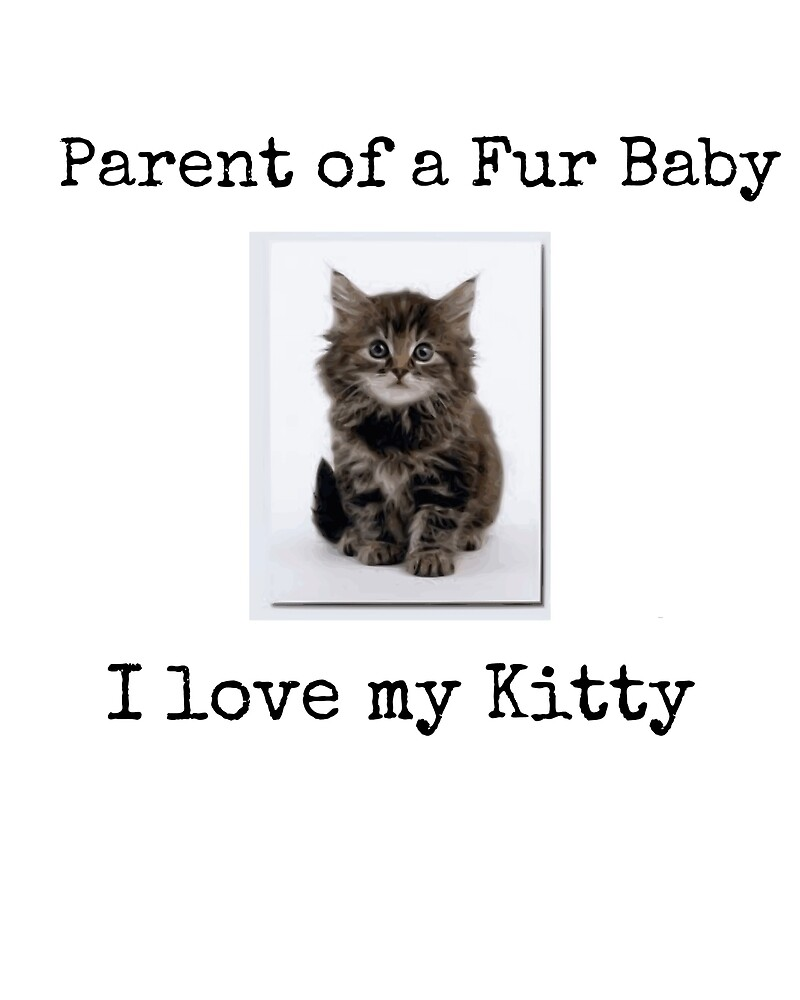 Parent of a Fur Baby - I love my kitty  by carolsgiftshop