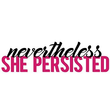 Nevertheless She Persisted by jessguida