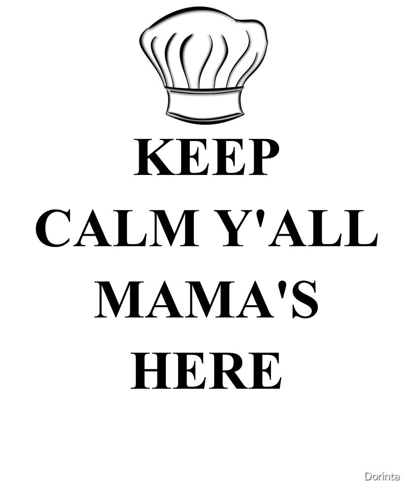 Keep Calm Y'all Mama's Here  by Dorinta