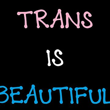 Trans Is Beautiful by LGBTSmiles