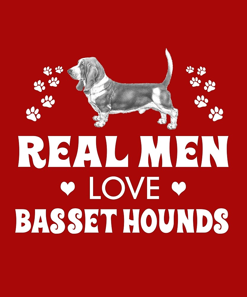 Real Men Love Basset Hounds Cute Dog by AlwaysAwesome