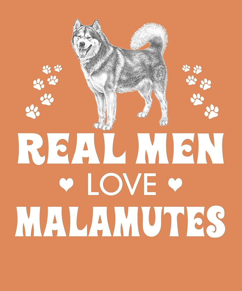 Real Men Love Malamutes Cute Dog by AlwaysAwesome