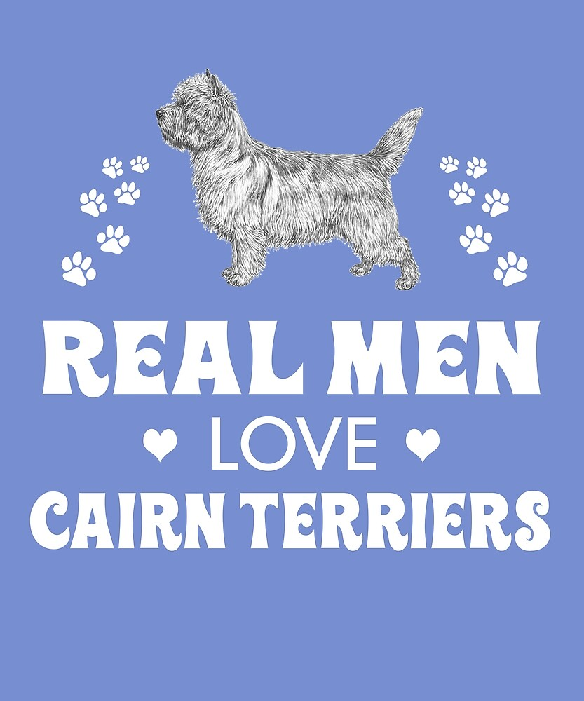 Real Men Love Cairn Terriers Cute Dog by AlwaysAwesome